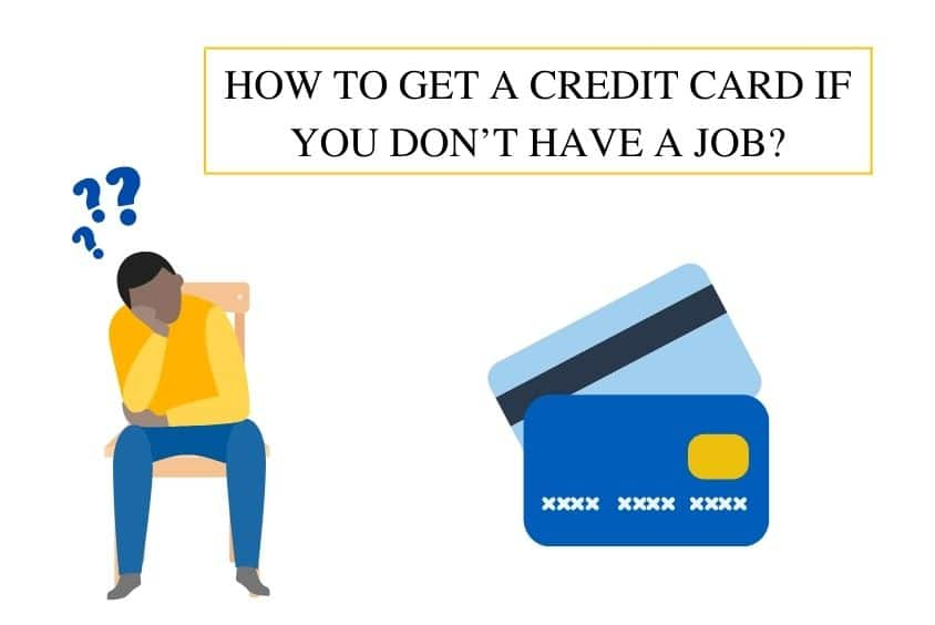How To Get A Credit Card When You Don't Have A Job