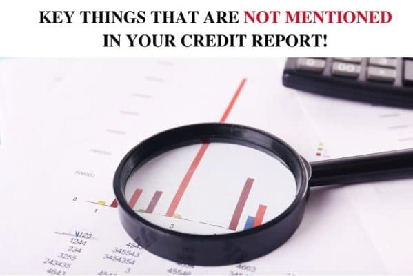 11 Key Things That Are Not Mentioned In Your Credit Report